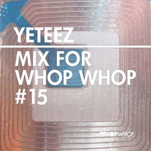 Yeteez - Mix For Whopwhop #15