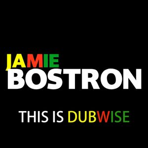 Jamie Bostron - This Is Dubwise