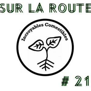 SUR LA ROUTE #21 Les Incroyables Comestibles