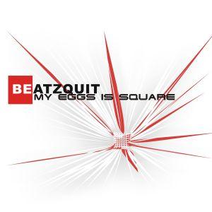Beatzquit - My Eggs Is Square