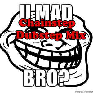 Chainstep - U Mad Bro ? Dubstep Mix