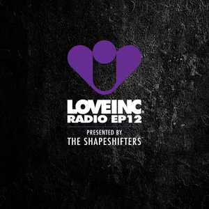 Love Inc Radio EP12 presented by The Shapeshifters
