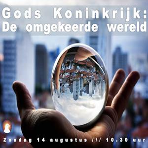 """""""Gods Koninkrijk: De omgekeerde wereld"""" - Jordy Manikus 14-8-2016"""