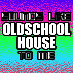 Sounds Like Oldschool House To Me