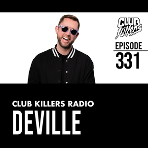 Club Killers Radio #331 - Deville (Labor Day Weekend Mix)