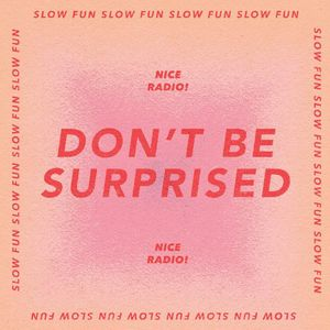 Slow Fun - DON'T BE SURPRISED