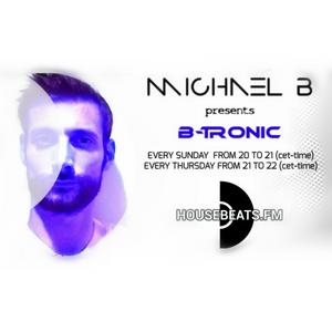 B-TRONIC EP. 16 - MICHAEL B LIVE @ RADIO HOUSEBEATS.FM (Maasdijk-Netherlands) 04.06.2017