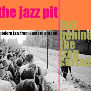 The Jazz Pit Vol 4 : Jazz behind the iron curtain (Pt.3)