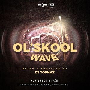 OL'SKOOL WAVE by Tophaz | Mixcloud