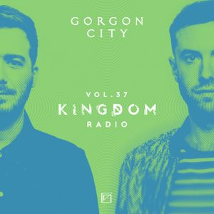 Gorgon City KINGDOM Radio 037