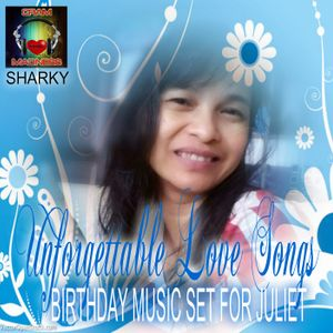 BDAY MUSIC SET FOR JULIET ( Unforgettable Love Songs))