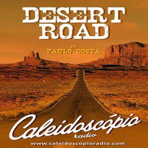 Desert Road #40 (Caleidoscópio Radio Ep.28)