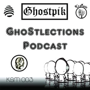 GhoStlections ''Special Vocal Mix'' Podcast 003 (Mixed By Ghostpik)