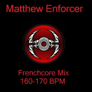 Matthew Enforcer - Frenchcore Mix (160-170 BPM)