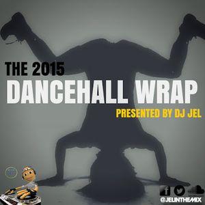 DJ JEL PRESENTS   2015 DANCEHALL WRAP UP