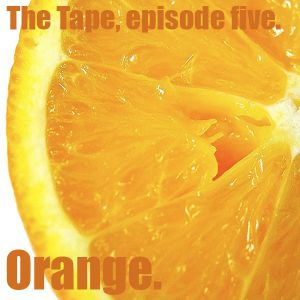 The Tape Episode 5 - Orange
