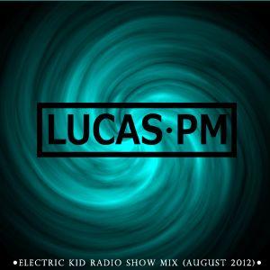 LUCAS PM:  Electric Kid Radio Show Mix (AUG 2012)