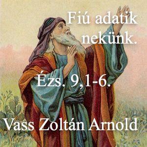 Ézs 9,1-6 - Fiú adatik nékünk (Vass Zoltán Arnold)