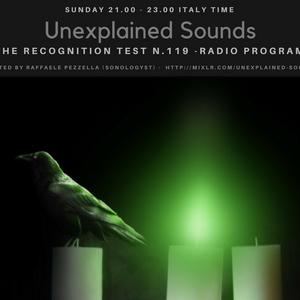 Unexplained Sounds - The Recognition Test # 119