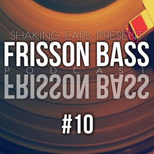 Shaking Ears - Frisson Bass Podcast #10