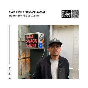 Slow Down w/Irshaad Samaai @ Hamshack Radio 23.06.2021