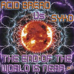Acid Bread vs Syko - The End Of The World Is Near - Part 1
