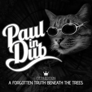 Paul in Dub - A Forgotten Truth Beneath The Trees