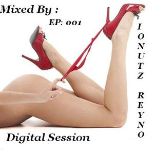 Digital Session (001) Mixed by Ionutz Reyno 09.11.2012
