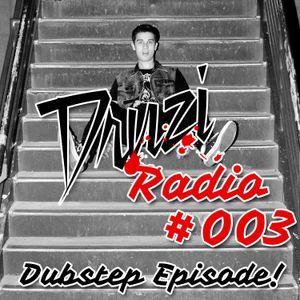 Druzi Radio #003 - Dubstep Episode