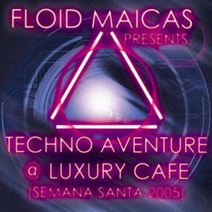 FLOID MAICAS presents. TECHNO AVENTURE @ LUXURY Café (Quinto / Zaragoza)