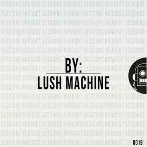 NoRobot Sessions #19 By Lush Machine