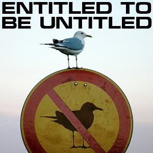 Entitled To Be Untitled