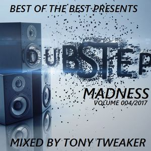 Best Of The Best presents Dubstep Madness 004/2017 (mixed by Tony Tweaker)