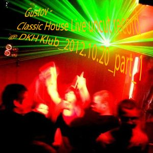 Gustov - Classic House Live uncuted record @ DKH Klub_2012.10.20. - part 1