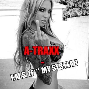 A-Traxx - F.M.S. (F*** My System)