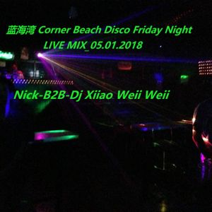 (蓝海湾)_Corner Beach Disco Friday Night Live Mix 05.01.2018_(Nick & Dj XiiaoWeiWei)