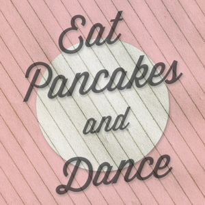 Eat Pancakes And Dance.