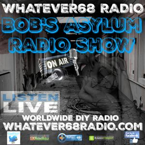 Bob's Asylum Radio recorded live on whatever68.com 8/14/17