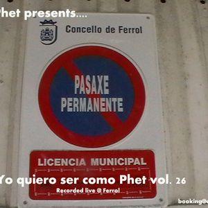 Yo quiero ser como Phet vol. 26 live @ Ferrol