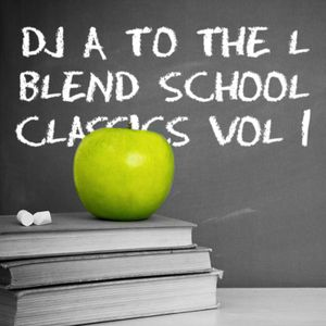 DJ A to the L – Blend School Classics Volume 1