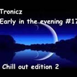 Tronicz - Early in the evening #17 - A journey of Electronic Music around the World - Chill out II