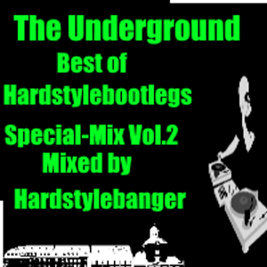 The Underground - Best of Hardstylebootlegs - Special Mix Vol.2(Mixed by Hardstylebanger