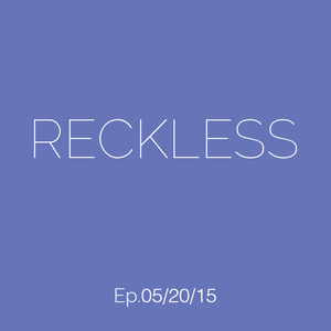Ali Farahani - Reckless Ep. 05/20/15 - #022