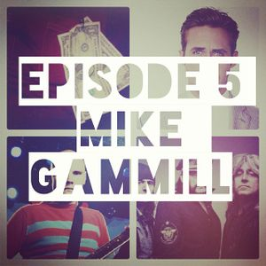 Episode 005: Guest Conversation with Mike Gammill