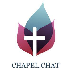 Chapel Chat - episode 34