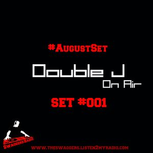 Double J - On Air - SET #001 (#AugustSet) (The Swaggers Radio)