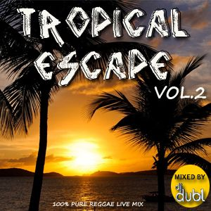 Tropical Escape (Reggae Mix) Vol.2 by @DJDUBL