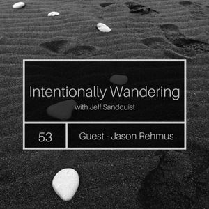 Episode 53 - Enjoying the Journey and the Destination with Jason Rehmus