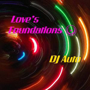 Love's Foundations (mixed by DJ Auto)