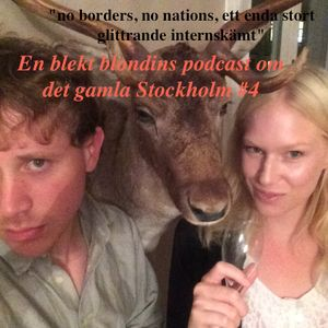 "En blekt blondins podcast om det gamla Stockholm #4: ""no borders, no nations, ett enda stort..."""